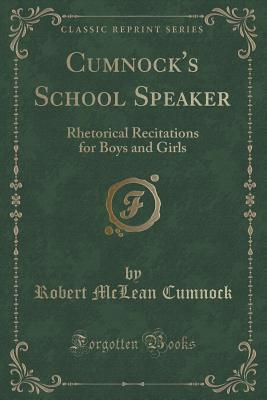 Cumnocks School Speaker: Rhetorical Recitations for Boys and Girls Robert McLean Cumnock