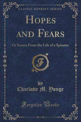 Hopes and Fears: Or Scenes from the Life of a Spinster Charlotte M Yonge