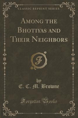 Among the Bhotiyas and Their Neighbors  by  E C M Browne