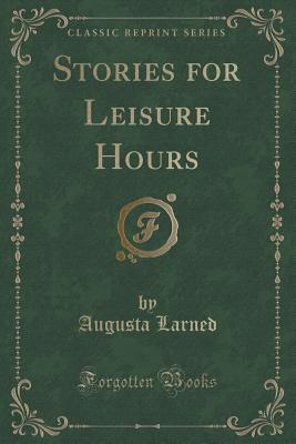 Stories for Leisure Hours Augusta Larned