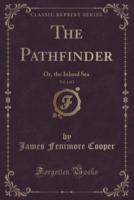 The Pathfinder, Vol. 1 of 3: Or, the Inland Sea  by  James Fenimore Cooper