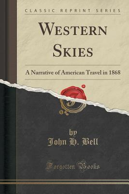 Western Skies: A Narrative of American Travel in 1868  by  John H Bell
