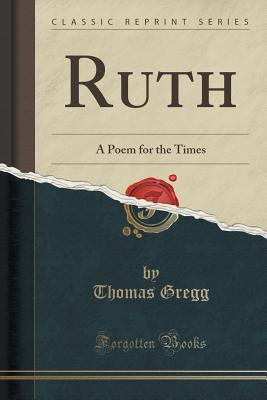 Ruth: A Poem for the Times  by  Thomas Gregg