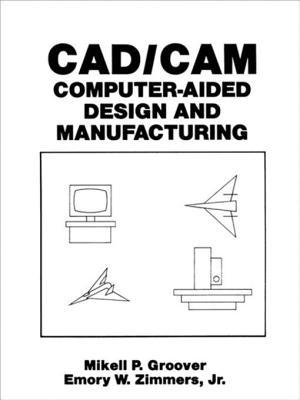 CAD/CAM: Computer-Aided Design and Manufacturing  by  M. Groover