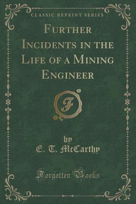 Further Incidents in the Life of a Mining Engineer E T McCarthy