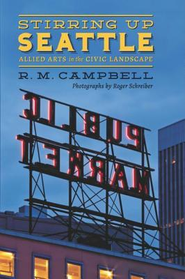 Stirring Up Seattle: Allied Arts in the Civic Landscape R.M. Campbell