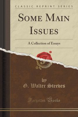 Some Main Issues: A Collection of Essays  by  G Walter Steeves