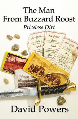 The Man from Buzzard Roost: Priceless Dirt David C Powers