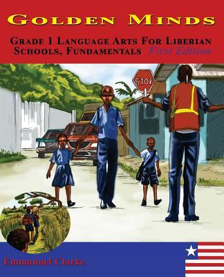 Golden Minds: Grade 1 Language Arts for Liberian Schools, Fundamentals First Edition Emmanuel Clarke