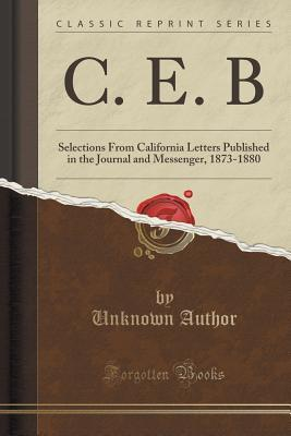 C. E. B: Selections from California Letters Published in the Journal and Messenger, 1873-1880  by  Unknown author