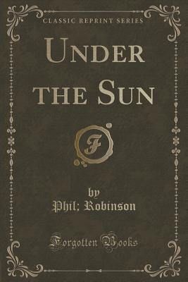 Under the Sun Phil Robinson