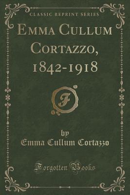 Emma Cullum Cortazzo, 1842-1918 Emma Cullum Cortazzo