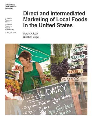 Direct and Intermediated Marketing of Local Foods in the United States: Economic Research Report Number 128  by  United States Department of Agriculture