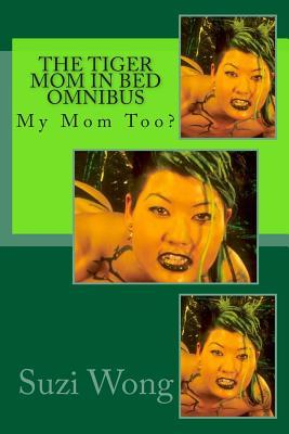 The Tiger Mom in Bed Omnibus: My Mom Too?  by  Suzi Wong