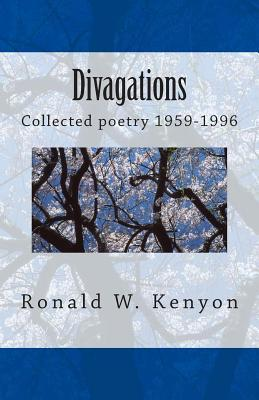 Divagations: Collected Poetry 1959-1996 Annotated Edition  by  Ronald W Kenyon
