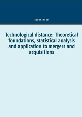 Technological distance: Theoretical foundations, statistical analysis and application to mergers and acquisitions Florian Stellner