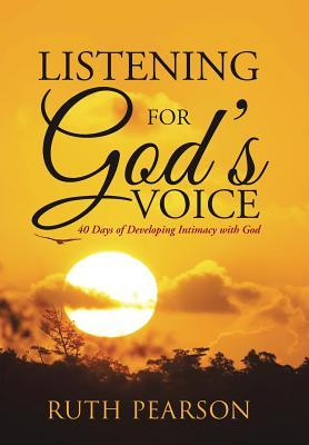 Listening for Gods Voice: 40 Days of Developing Intimacy with God  by  Ruth Pearson