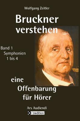 Bruckner Verstehen - Eine Offenbarung Fur Horer  by  Wolfgang Zeitler