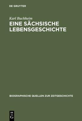Eine Sachsische Lebensgeschichte: Erinnerungen 1889 1972  by  Karl Buchheim