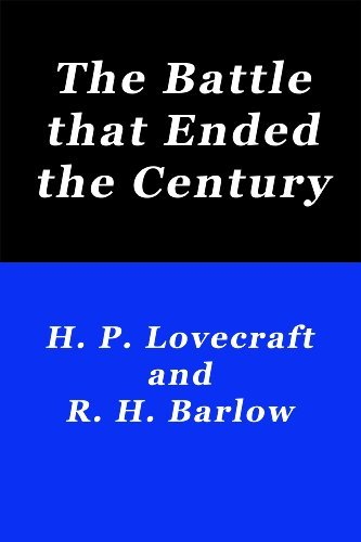 The Battle that Ended the Century  by  H.P. Lovecraft