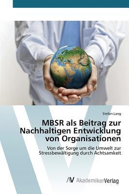 Mbsr ALS Beitrag Zur Nachhaltigen Entwicklung Von Organisationen  by  Lang Stefan