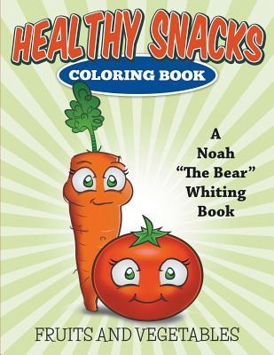 Healthy Snacks Coloring Book  by  Noah the Bear Whiting
