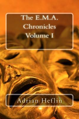 E.M.A. Chronicles: Volume I  by  Adrian Q. Heflin