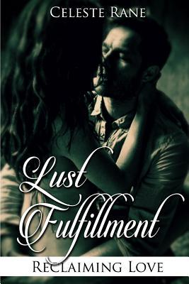 Lust Fulfillment: Reclaiming Love Celeste Rane