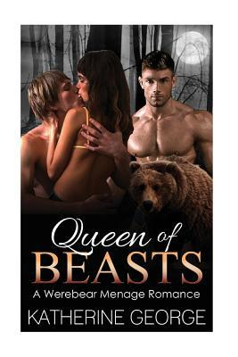 Queen of Beasts: A Werebear Menage Romance  by  Katherine George