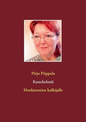 Kastehelmiä: Henkisentien kulkijalle Pirjo Piippola
