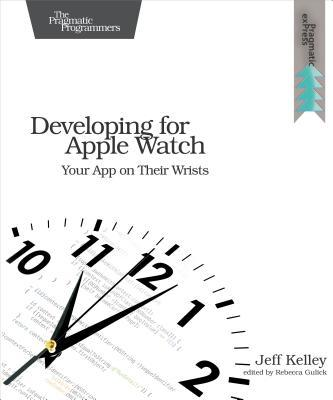 Developing for Apple Watch: Your App on Their Wrists  by  Jeff Kelley