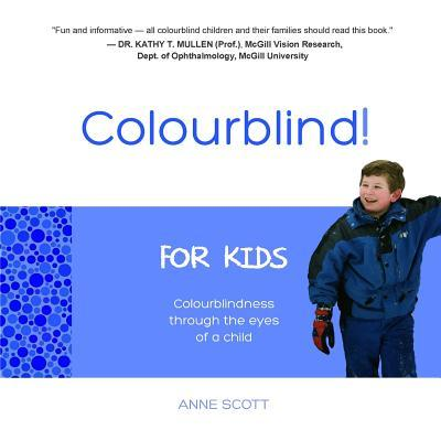 Colourblind! for Kids: Colourblindness Through the Eyes of a Child  by  Anne Scott