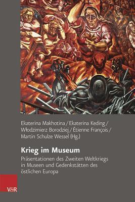 Krieg Im Museum: Prasentationen Des Zweiten Weltkriegs in Museen Und Gedenkstatten Des Ostlichen Europa  by  Wlodzimierz Borodziej