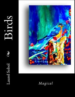 Birds  by  Laurel Marie Sobol