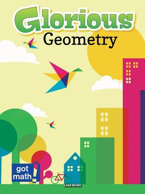 Glorious Geometry: Lines, Angles and Shapes, Oh My!: Lines, Angles and Shapes, Oh My!  by  Lisa Arias