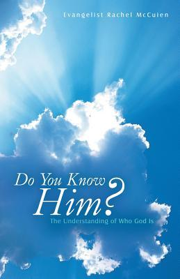 Do You Know Him?: The Understanding of Who God Is  by  Evangelist Rachel McCuien