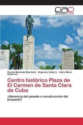 Centro Historico Plaza de El Carmen de Santa Clara de Cuba  by  Gutierrez Isidro-Marin