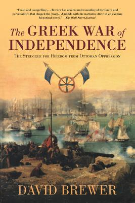 The Greek War of Independence: The Struggle for Freedom and the Birth of Modern Greece David Brewer