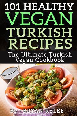 101 Healthy Vegan Turkish Recipes  by  Bryan Rylee