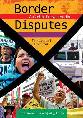 Border Disputes: A Global Encyclopedia [3 Volumes]: A Global Encyclopedia  by  Emmanuel Brunet-Jailly