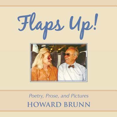 Flaps Up!: Poetry, Prose, and Pictures  by  Howard Brunn