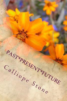 Past Present Future  by  Calliope Stone