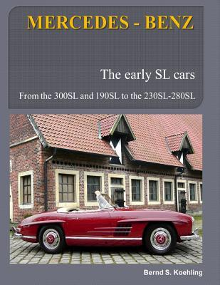 Mercedes-Benz, the Early Mercedes SL Cars: W121, W198, W113 Bernd S Koehling