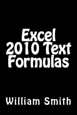 Excel 2010 Text Formulas  by  MR William Smith Msc