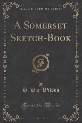A Somerset Sketch-Book  by  H Hay Wilson
