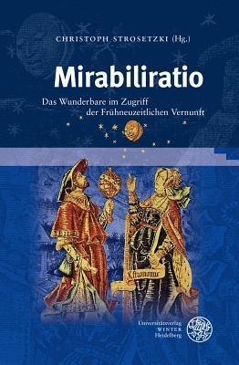 Mirabiliratio: Das Wunderbare Im Zugriff Der Fruhneuzeitlichen Vernunft  by  Dominique de Courcelles