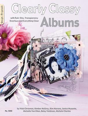 Clearly Classy Albums: With Rub-Ons, Transparency Overlays and Everything Clear  by  Vicki Chrisman