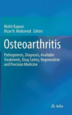 Osteoarthritis: Pathogenesis, Diagnosis, Available Treatments, Drug Safety, Regenerative and Precision Medicine  by  Mohit Kapoor
