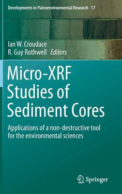 Micro-Xrf Studies of Sediment Cores: Applications of a Non-Destructive Tool for the Environmental Sciences  by  Ian Croudace