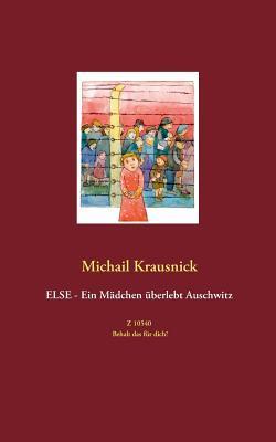 Else - Ein Mädchen überlebt Auschwitz: Z 10540 - Behalt das für dich! Michail Krausnick